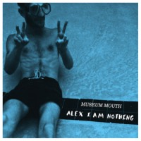 Museum Mouth - Alex I Am Nothing