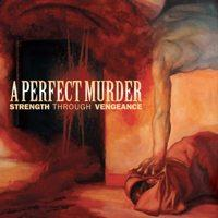 A Perfect Murder - Strength Through Vengeance (Cover Artwork)