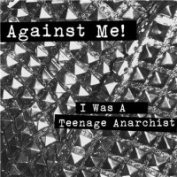 Against Me! - I Was a Teenage Anarchist (Cover Artwork)
