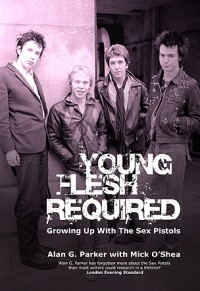 Alan G. Parker and Mick O'Shea - Young Flesh Required: Growing Up With The Sex Pistols (Cover Artwork)