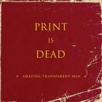 Amazing Transparent Man - Print Is Dead (Cover Artwork)
