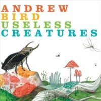 Andrew Bird - Useless Creatures (Cover Artwork)