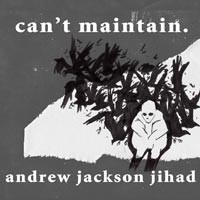 Andrew Jackson Jihad - Can't Maintain (Cover Artwork)