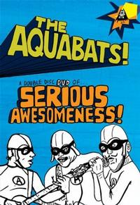 The Aquabats - Serious Awesomeness DVD (Cover Artwork)