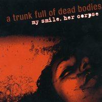 A Trunk Full of Dead Bodies - My Smile, Her Corpse (Cover Artwork)