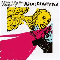Atom and His Package - Hair: Debatable (Cover Artwork)