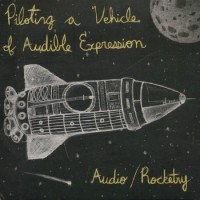 Audio/Rocketry - Piloting A Vehicle of Audible Expression (Cover Artwork)