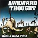 Awkward Thought - Ruin A Good Time (Cover Artwork)