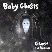 Baby Ghosts - Ghost In A Vacuum [7-inch] (Cover Artwork)
