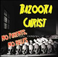 Bazooka Christ - No Parents, No Rules (Cover Artwork)