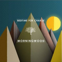 Bedtime For Charlie - Morningwood [EP] (Cover Artwork)