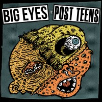 Big Eyes / Post Teens - Split [7-inch] (Cover Artwork)