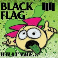 Black Flag - What The... (Cover Artwork)