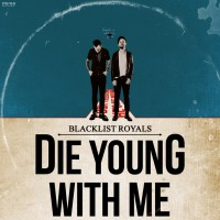 Blacklist Royals - Die Young With Me (Cover Artwork)