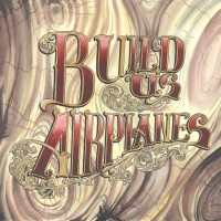 Build Us Airplanes - At the End of the Day [12-inch] (Cover Artwork)