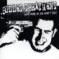 Bullet Treatment - What More Do You Want? (Cover Artwork)