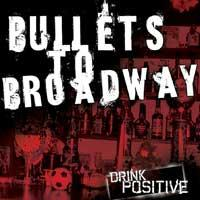 Bullets to Broadway - Drink Positive (Cover Artwork)