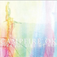 Campfire OK - Strange Like We Are (Cover Artwork)