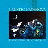Caustic Casanova - Someday You Will Be Proven Correct (Cover Artwork)