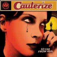 Cauterize - So Far From Real (Cover Artwork)