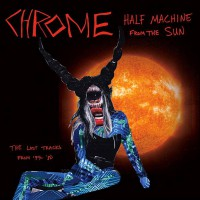 Chrome - Half Machine from the Sun (Cover Artwork)