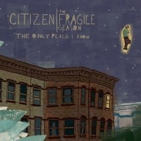 Citizen / The Fragile Season - The Only Place I Know (Cover Artwork)