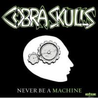 Cobra Skulls - Never Be a Machine [7 inch] (Cover Artwork)