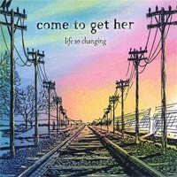Come To Get Her - Life So Changing (Cover Artwork)