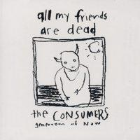 The Consumers - All My Friends Are Dead (Cover Artwork)