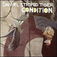 Daniel Striped Tiger - Condition (Cover Artwork)