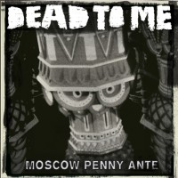 Dead To Me - Moscow Penny Ante (Cover Artwork)