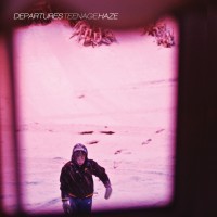 Departures - Teenage Haze (Cover Artwork)