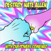 Destroy Nate Allen / GnarBoots - With Our Powers Combined (Cover Artwork)