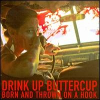 Drink Up Buttercup - Born and Thrown on a Hook (Cover Artwork)