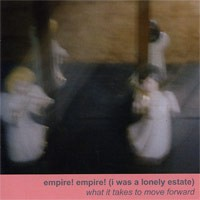 Empire! Empire! (I Was a Lonely Estate) - What It Takes to Move Forward (Cover Artwork)