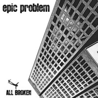 Epic Problem - All Broken [10-inch] (Cover Artwork)
