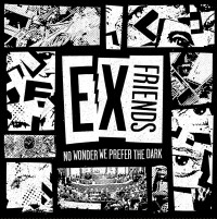 Ex Friends - No Wonder We Prefer the Dark [7-inch] (Cover Artwork)