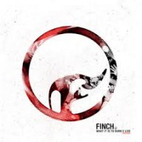 Finch - What It Is To Burn X (Cover Artwork)