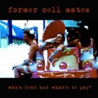 Former Cell Mates - Who's Dead and What's to Pay? (Cover Artwork)