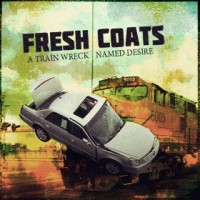 Fresh Coats  - A Train Wreck Named Desire (Cover Artwork)