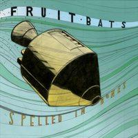 Fruit Bats - Spelled in Bones (Cover Artwork)