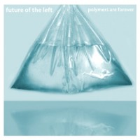 Future of the Left - Polymers Are Forever (Cover Artwork)