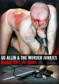 GG Allin & the Murder Junkies - Blood, Shit, and Fears [DVD] (Cover Artwork)