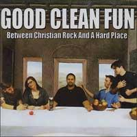 Good Clean Fun - Between Christian Rock and a Hard Place (Cover Artwork)