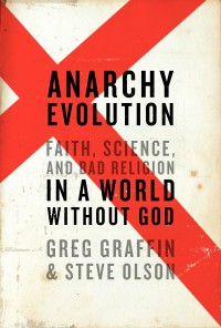 Greg Graffin / Steve Olson - Anarchy Evolution: Faith, Science and Bad Religion in a World Without God [book] (Cover Artwork)