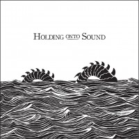 Holding Onto Sound - The Sea (Cover Artwork)