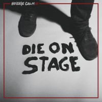 Hostage Calm - Die on Stage (Cover)