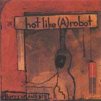 Hot Like (A) Robot - Hurry Up And Die (Cover Artwork)