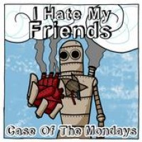 I Hate My Friends - A Case of the Mondays (Cover Artwork)
