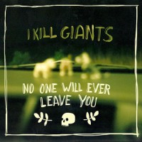 I Kill Giants - No One Will Ever Leave You [7-inch] (Cover Artwork)